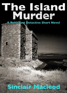 The Island Murder (The Reluctant Detective Mysteries Book Craig Campbell, Short Novels, Greed, Jealousy, Scandal, Investigations, Detective, Mystery, Island