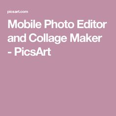 Mobile Photo Editor and Collage Maker - PicsArt