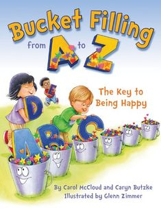 Bucket Filling from A to Z: The Key to Being Happy by Carol McCloud,http://www.amazon.com/dp/193832613X/ref=cm_sw_r_pi_dp_mJGNsb1S4E8BVCT0