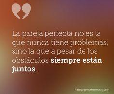 """""""La pareja perfecta no es la que nunca tiene problemas, sino la que a pesar de los obstáculos, siempre están juntos."""" - Buscar con Google"""