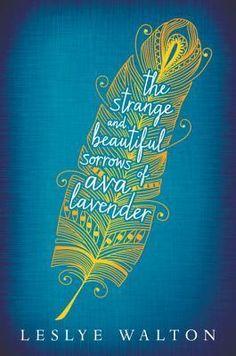 The Strange & Beautiful Sorrows of Ava Lavender by Leslye Walton
