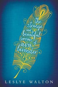 The Strange & Beautiful Sorrows of Ava Lavender by Leslye Walton