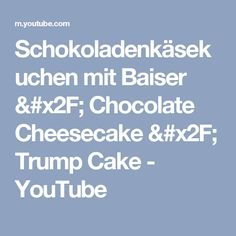 Schokoladenkäsekuchen mit Baiser / Chocolate Cheesecake / Trump Cake - YouTube