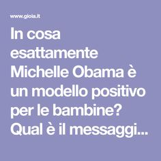 In cosa esattamente Michelle Obama è un modello positivo per le bambine? Qual è il messaggio?