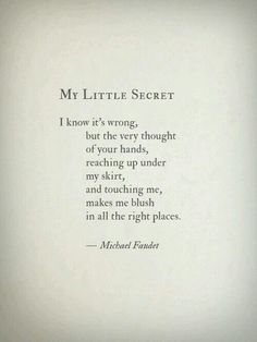 My Little Secret by Michael Faudet. Not sure if I believe a man wrote this. I look him up and it takes me to Lang Leav, who I thought wrote this to begin with. Kinky Quotes, Sex Quotes, Poetry Quotes, Words Quotes, Wise Words, Sayings, Qoutes, Moment Quotes, Quiet Quotes