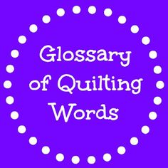 Glossary of Quilting Words and Terms | FaveQuilts.com