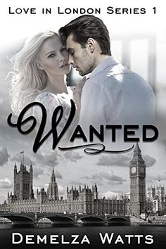 6/16/2015 Today's Featured .99¢ Kindle Book is Out >> Wanted: Love in London Series 1 by Demelza Watts — Content Mo ~ Mo' Content for You! ~ A Reader Lair FREE KINDLE BOOKS