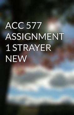 ACC 577 ASSIGNMENT 1 STRAYER NEW #wattpad #short-story