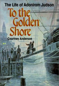 To the Golden Shore: The Life of Adoniram Judson... an amazing biography of a humble, self-sacrificing missionary; our son's middle name is in honor of him.