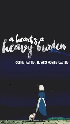 Howl's Moving Castle quote... I can do a scarily good impression of the way Sophie says this!