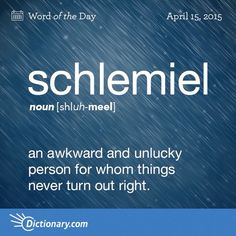 """SCHLEMIEL Awkward & unlucky person for whom things never turn out right Learned this from """"Laverne and Shirley"""" lol. Unusual Words, Weird Words, Rare Words, Unique Words, Powerful Words, Cool Words, Fancy Words, Big Words, Words To Use"""