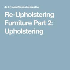 Re-Upholstering Furniture Part 2: Upholstering