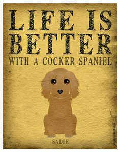Life is Better with a Cocker Spaniel Art Print - Custom Dog Print Black Cocker Spaniel, American Cocker Spaniel, Cocker Spaniel Puppies, English Cocker Spaniel, I Love Dogs, Puppy Love, Dog Quotes, Dogs And Puppies, Doggies