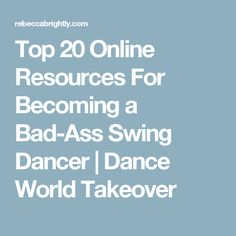Top 20 Online Resources For Becoming a Bad-Ass Swing Dancer | Dance World Takeover