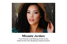 Micaela Jordan: From Painter and Makeup Artist to the Head of Her Own Budding Creative Empire | Beautylish