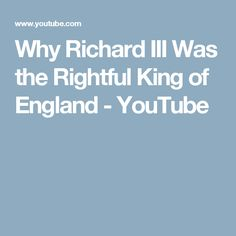Why Richard III Was the Rightful King of England - YouTube