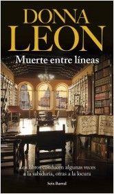 Muerte entre líneas   En Muerte entre líneas, Donna Leon se ha inspirado en uno de los mayores escándalos del comercio de libros de la Historia: el robo, real, de miles de libros antiguos de la biblioteca napolitana de Girolamini.