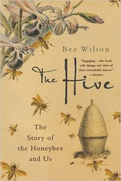 The Hive: The Story of the Honeybee and Us: Bee Wilson
