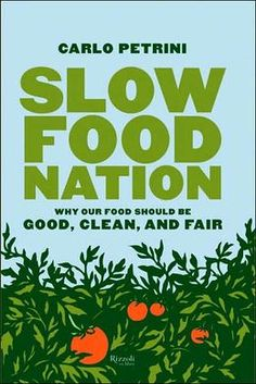 Slow Food Nation: A Blueprint for Changing the Way We Eat - by Carlo Petrini, founder of the Slow Food movement