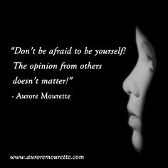 """""""Don't be afraid to be yourself! The opinions from thers doesn't matter!"""" - Aurore Mourette #happiness #happy #quote #quotes #people #joy #world #inspiration #opinions"""