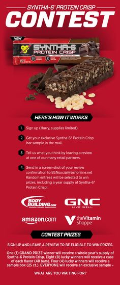 Sign up (Hurry, supplies limited)Get your exclusive Syntha-6® Protein Crispbar sample in the mail.Tell us what you think by leaving a reviewat one of our many retail partners.SendinascreenshotofyourreviewconfirmationtoBSNsocial@bsnonline.netRandom entrees will be selected to winprizes, including a year supply of Syntha-6® Protein Crisp!