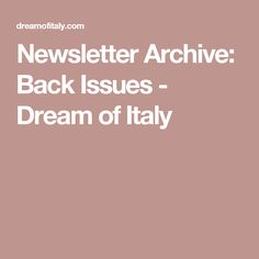 Newsletter Archive: Back Issues - Dream of Italy