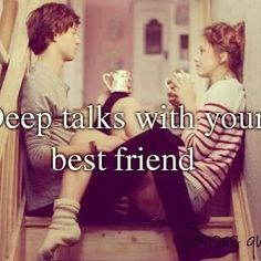 No secrets between best friends. Good or bad. That's why its so special.