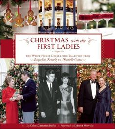 Christmas with the First Ladies: The White House Decorating Tradition from Jacqueline Kennedy to Michelle Obama: Coleen Christian Burke, Deborah Norville: 9781608870462: Amazon.com: Books