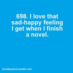 I love that sad and happy feeling when finish a novel.I miss my friends in the novel and the setting...sigh...