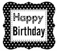 Happy Birthday black & white Happy Birthday Girlfriend, Happy Birthday Black, Happy Birthday Tag, Birthday Words, Birthday Clips, Birthday Tags, Happy Birthday Images, Birthday Greetings For Facebook, Card Sentiments