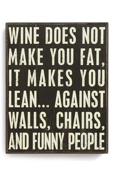'Wine Does Not Make You Fat, It Makes You Lean…Against Walls, Chairs, and Funny People' Box Sign available at #Nordstrom