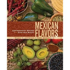 Mexican Flavors: Contemporary Recipes from Camp San Miguel ** For more information, visit image link.