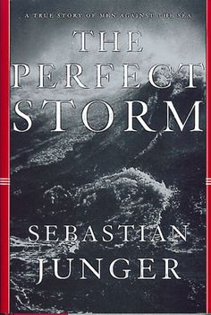 The Perfect Storm, by Sebastian Junger -- With his hair-raising and enthralling true adventure story, the blockbuster The Perfect Storm, renowned investigative journalist Sebastian Junger chronicled a story of heroism and tragedy wrought by a tropical storm while single-handedly reviving a new genre: the true-life disaster tale.