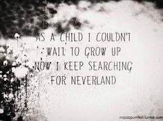 Peter please come find me so we can fly away to Neverland and never come back until forever ends...