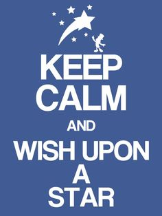 Keep Calm & Wish upon a star .
