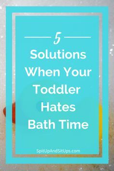 5 Easy Solutions When Your Toddler Hates Bath Time! | Spit Up and Sit Ups    Five Solutions When Your Toddler Hates Bath Time - A few small changes in your routine and the way you do bath time can make all the difference in making bath time more enjoyable