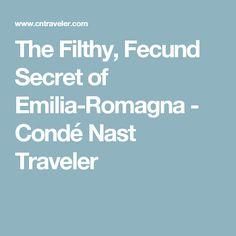 The Filthy, Fecund Secret of Emilia-Romagna - Condé Nast Traveler