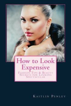 How to Look Expensive: Fashion Tips & Beauty Secrets for Looking Spectacular (http://astore.amazon.com/firstworld-20/detail/1481838709)