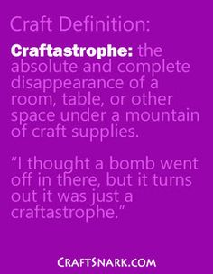 When is a mess more than just a mess? When you can't see what is holding it up anymore. When you're not sure if you're crafting on top of a . Quick And Easy Crafts, Crafts To Make, Fun Crafts, Simple Crafts, Easy Craft Projects, Craft Tutorials, Sewing Tutorials, Seeing Quotes, Craft Quotes