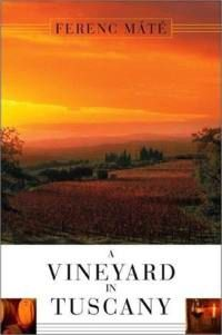 A wonderful book about wine in Tuscany-  A Vineyard in Tuscany by Ferenc Mate.