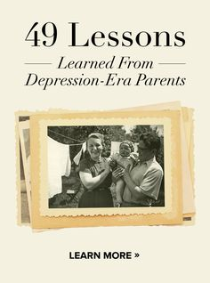 49 Lessons Learned From Depression-Era Parents