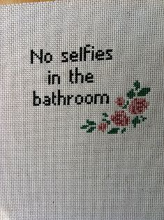 """No selfies in the bathroom"" cross stitch pattern Cross Stitching, Cross Stitch Embroidery, Embroidery Patterns, Hand Embroidery, Cross Stitch Patterns, Diy Broderie, Bordados E Cia, Needle And Thread, Needlepoint"