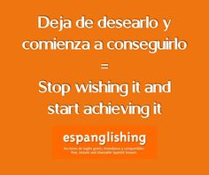 Deja de desearlo y comienza a conseguirlo = Stop wishing it and start achieving it