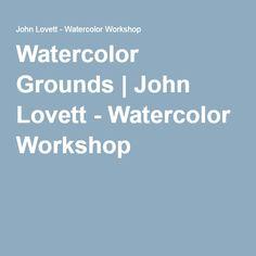 Watercolor Grounds   John Lovett - Watercolor Workshop