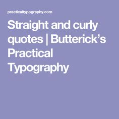 Straight and curly quotes | Butterick's Practical Typography