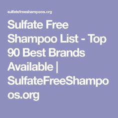 Sulfate Free Shampoo List - Top 90 Best Brands Available | SulfateFreeShampoos.org