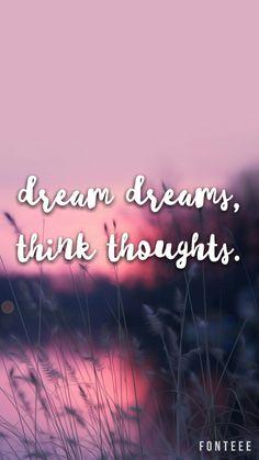 Dream dreams, think thoughts. (Edit by @rainingdonuts.)