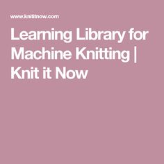 Learning Library for Machine Knitting | Knit it Now
