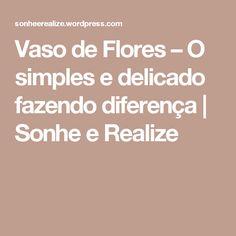 Vaso de Flores – O simples e delicado fazendo diferença | Sonhe e Realize