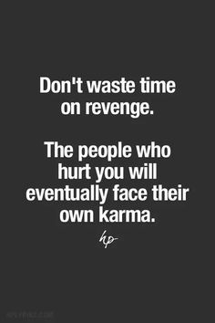 You will get your karma one day, you needed that like months ago... ♀️